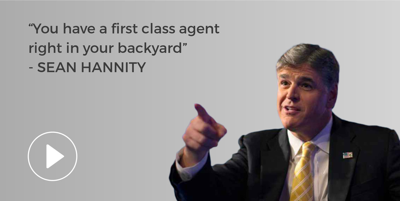 You have a first class agent right in your backyard - Sean Hannity